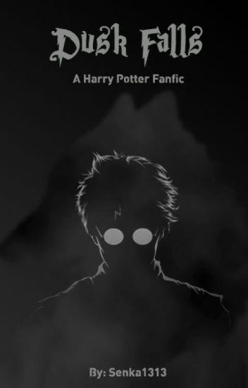 Dusk Falls (A Harry Potter Fanfic) - Senka - Wattpad