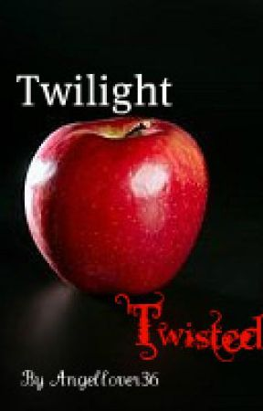 Twilight Twisted (Completed) by angellover36