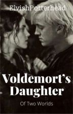 Voldemort's Daughter- Of Two Worlds by ElvishPotterhead