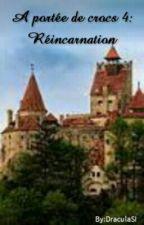 A portée de crocs 4: Réincarnation by DraculaSI