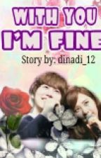 With You I'm Fine by dinadi_12