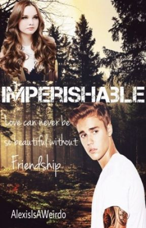 Imperishable (Justin Bieber) *SLOW UPDATES* by AlexisIsAWeirdo