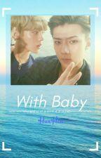 With Baby{HunHan Yaoi} {completed} by UzumakiHaruto