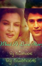 WHAT A LOVE STORY :  Rajveer Naina ff by Swati0616