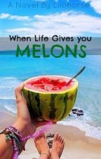 When Life Gives You Melons by Lilohorse