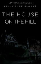 The House on the Hill by KellyAnneBlount