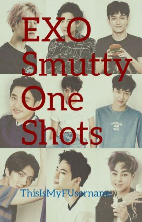 Exo Smutty One Shots by ThisIsMyFUsername