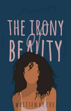 The Irony of Beauty by writinthewrong