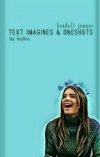 Kendall Jenner Text Imagines by kennlxver_xo