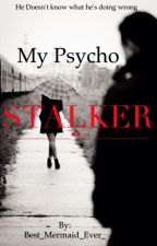 My Psycho Stalker by Best_Mermaid_Ever_