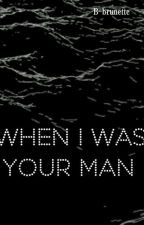 ||When i was your man|| by B-brunette