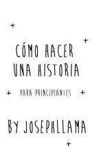 Cómo hacer una historia - Principiantes by JosephLl4ma