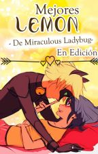 Mejores LEMON de Miraculous Ladybug [EN EDICIÓN] by TePi57