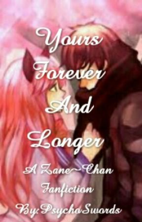 Yours Forever and longer :Zane~Chan FF by PsychoSwords