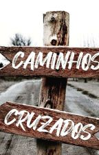 Crossing Lives  (Concluída) by PaulaAGuerreiro