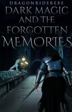 Dark Magic and the Forgotten Memories (Book 1 of the Shadow Chronicles)          by DragonRiderEXE