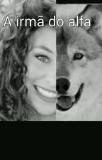 A irmã do Alfa. -Fanfic Teen Wolf (Pausado) by Anna16Julia
