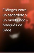 Diálogos entre un sacerdote y un moribundo - Marqués de Sade by HeavensDeamon