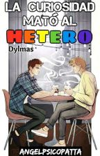 La curiosidad mató al hetero |Dylmas| by AngelPsicopatta