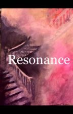Resonance by rottenapple92