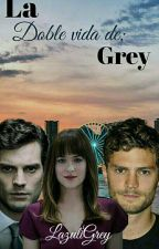 La Doble Vida De Grey by LazuliGrey