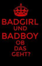 Badgirl und Badboy , ob das geht?  by CheyennesWelt