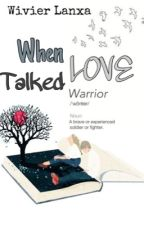 When LOVE Talked by Wivier_Lanxa