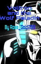 Voltron and the Wolf Paladin  by Rose_Gold239