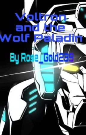 Voltron and the Wolf Paladin (Voltron AU)  by Rose_Gold239