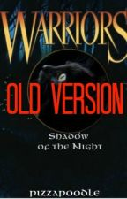Warriors: Shadow of the Night (Book 1) [OLD] by RedRumRoyalty