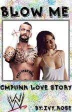 Blow me [CM Punk Love Story] by Ivy_Rose