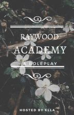 Raywood Academy || A Roleplay by xberryblossomx