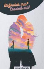 Doğruluk mu? Cesaret mi? [Düzenleniyor] by ZeynepOfficial