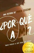 ¿Por Qué A Mí? | EDITANDO | by MariaaSool