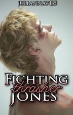 Fighting Thrasher Jones (Worth It, #3) by juliannav135