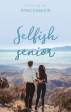 Selfish Senior by prncssbee15