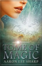Prophecy: Tome of Magic  ✔ by AaronLeeSharp