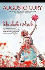 Felicidade Roubada-Augusto Cury by Maria_Luane0