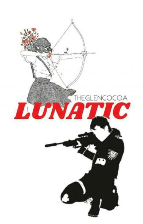 Lunatic (10k Fanfic AU) by THEGlenCocoa
