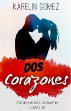 Dos Corazones © [DC: Libro #1]   by Mkgomez01