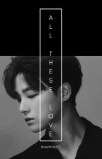 All These Loves | JUNHWAN | YAOI | ROMANCE by larasafrilia1771
