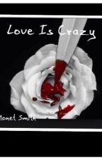 Love Is Crazy by moneysmith