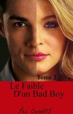 Le Faible d'un Bad Boy Tome 2 by caro015