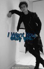 I Want You, Only You [Aguslina] by _aguslinaxsiempre_