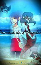 Princesa de 2 mundos  by miraculeirer