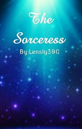 The Sorceress  [A Fantasy Story] by Lensly390