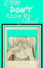 You Dont Know My Heart by KookieGruviaFTfan
