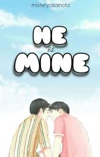 He Is Mine ❤ ( COMPLETED ) [BoyxBoy] by misteryosomoto