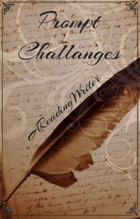 Prompt Challenges - Prizes for 1st, 2nd and 3rd [OPEN] by AReadingWriter