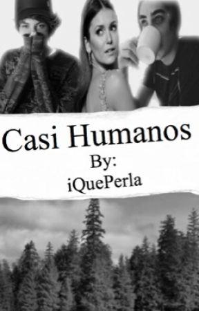 Casi Humanos  by iQuePerla